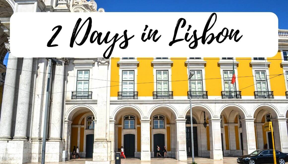 2 Days In Lisbon: How To Plan The Perfect Itinerary - Stories by Soumya
