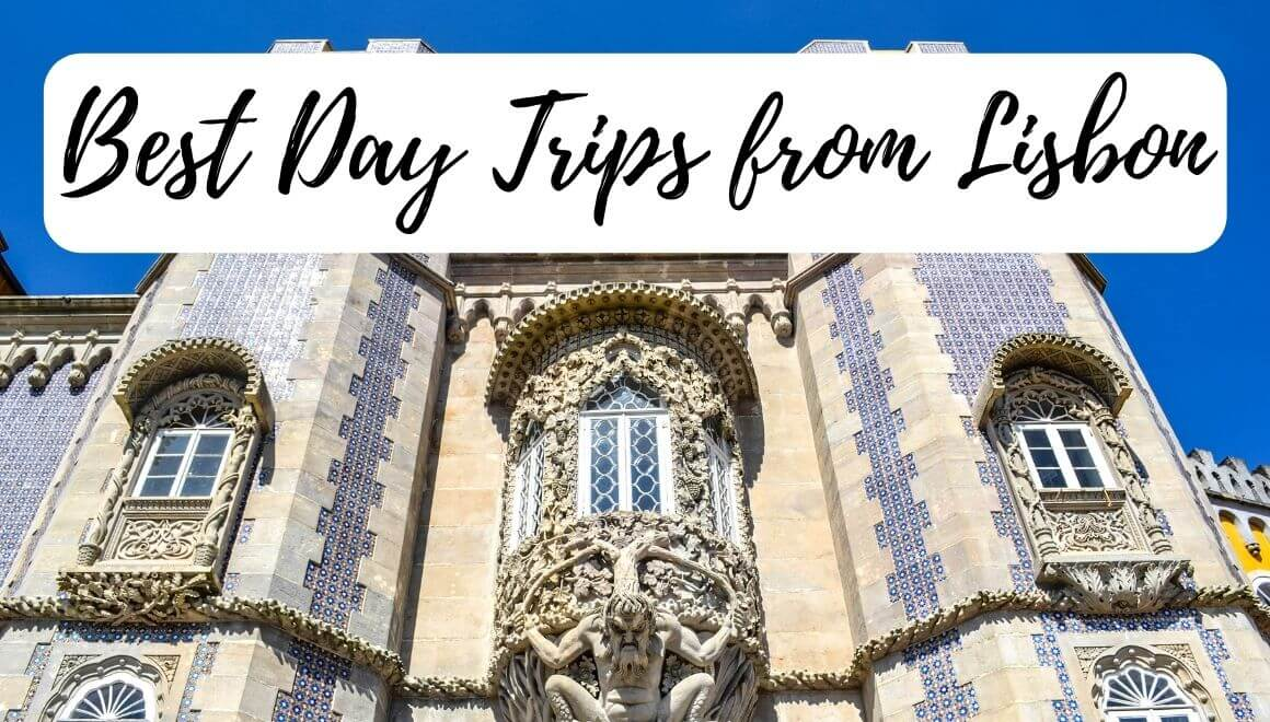 6 Amazing Day Trips From Lisbon: Cheap, Quick, And Easy